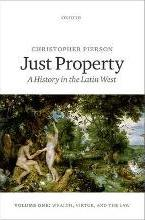 Just Property: Wealth, Virtue, and the Law Volume one