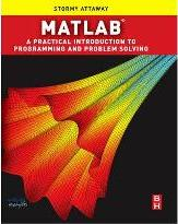Matlab: A Practical Introduction to Programming and Problem Solving