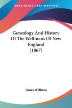 Genealogy and History of the Wellmans of New England (1867)