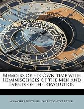 Memoirs of His Own Time with Reminiscences of the Men and Events of the Revolution