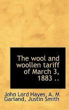 The Wool and Woollen Tariff of March 3, 1883 ..