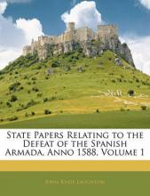 State Papers Relating to the Defeat of the Spanish Armada, Anno 1588, Volume 1