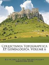 Collectanea Topographica Et Genealogica, Volume 6