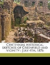 Centennial Historical Sketches of Greenfield and Vicinity