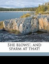 She Blows!, and Sparm at That!