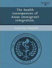 The Health Consequences of Asian Immigrant Integration