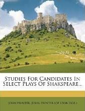 Studies for Candidates in Select Plays of Shakspeare...