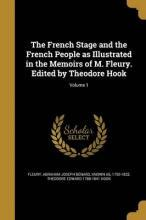 The French Stage and the French People as Illustrated in the Memoirs of M. Fleury. Edited by Theodore Hook; Volume 1