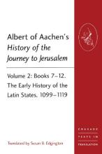 Albert of Aachen's History of the Journey to Jerusalem: The Early History of the Latin States, 1099-1119 Volume 2, Books 7-12