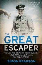 The Great Escaper: The Life and Death of Roger Bushell - Love, Betrayal, Big X and the Great Escape