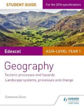 Edexcel AS/A-Level Geography Student Guide 1: Tectonic Processes and Hazards; Landscape Systems, Processes and Change: Student guide 1