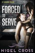 Forced to Serve (an Erotic Femdom Novel)