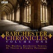 Anthony Trollope's The Barchester Chronicles: The Warden, Barchester Towers, Dr Thorne & Framley Parsonage Volume 1