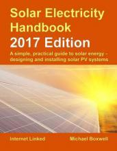 The Solar Electricity Handbook: A Simple, Practical Guide to Solar Energy: How to Design and Install Photovoltaic Solar Electric Systems 2017