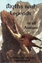 Myths and Legends of All Nations; Famous Stories from the Greek, German, English, Spanish, Scandinavian, Danish, French, Russian, Bohemian, Italian an