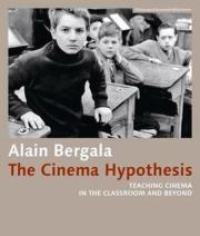 The Cinema Hypothesis - Teaching Cinema in the Classroom and Beyond