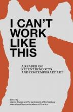 I Can't Work Like This - A Reader on Recent Boycotts and Contemporary Art