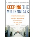 Keeping the Millennials: Why Companies are Losing Billions in Turnover to This Generation - and What to Do About it