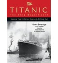 Titanic: Interior Design and Fitting Out v. 2: The Ship Magnificent