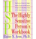 The Highly Sensitive Person's Workbook: A Comprehensive Collection of Pre-tested Exercises Developed to Enhance the Lives of HSP's