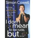 I Don't Mean to Be Rude, But...: Backstage Gossip from American Idol & the Secrets That Can Make You a Star