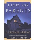 Hints for Parents: With Gospel Encouragements by Tedd Tripp