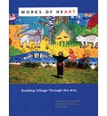 Works of Heart: Building Village Through the Arts