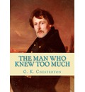 The Man Who Knew Too Much - Gilbert Keith Chesterton