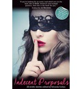 Indecent Proposals: An Xcite Collection of Sexy Propositions