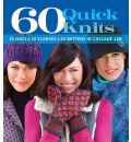 60 Quick Knits in Cascade 220: 20 Hats, 20 Scarves, 20 Mittens