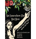 Not Somewhere Else But Here: A Contemporary Anthology of Women and Place