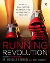 The Running Revolution: How to Run Faster, Farther, and Injury-Free forLife