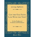 Can the Old Faith Live with the New? - George Matheson