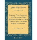 Surface Fuel Loadings and Predicted Fire Behavior for Vegetation Types in the Northern Rocky Mountains (Classic Reprint)