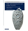 Cambridge World Archaeology: The Archaeology of Early Egypt: Social Transformations in North-East Africa, c.10,000 to 2,650 BC