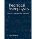 Theoretical Astrophysics: Astrophysical Processes Volume 1