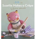Suzette Makes A Crepe: A Blabla Book