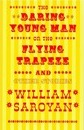 The Daring Young Man on the Flying Trapeze - William Saroyan