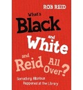 What's Black and White and Reid All Over?