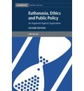 Cambridge Bioethics and Law: Euthanasia, Ethics and Public Policy: An Argument against Legalisation