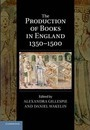 Cambridge Studies in Palaeography and Codicology: The Production of Books in England 1350-1500 Series Number 14