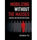 Cambridge Studies in Contentious Politics: Mobilizing without the Masses : Control and Contention in China