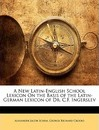 A New Latin-English School Lexicon on the Basis of the Latin-German Lexicon of Dr. C.F. Ingerslev - Alexander Jacob Schem