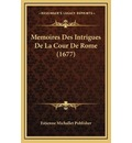 Memoires Des Intrigues de La Cour de Rome (1677) - Estienne Michallet Publisher