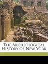 The Archeological History of New York - Arthur Caswell Parker