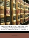 The Statutes at Large, Treaties, and Proclamations of the United States of America from ..., Volume 15 - United States