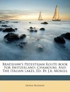 Bradshaw's Pedestrian Route-Book for Switzerland, Chamouni, and the Italian Lakes, Ed. by J.R. Morell