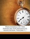 Proceedings of the American Psychological Association, Volume 1...