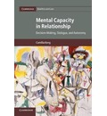 Cambridge Bioethics and Law: Mental Capacity in Relationship: Decision-Making, Dialogue, and Autonomy Series Number 34