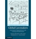Cambridge Studies in Law and Society: Global Lawmakers : International Organizations in the Crafting of World Markets
